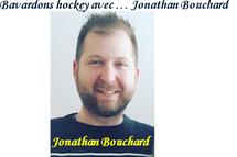 BAVARDONS HOCKEY AVEC... JONATHAN BOUCHARD