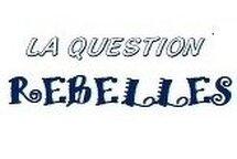 La question REBELLES #17