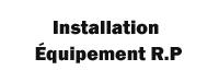 Installation Équipement R.P