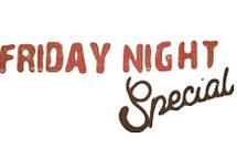 Friday Night Special!