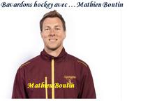 BAVARDONS HOCKEY AVEC...MATHIEU BOUTIN Entraîneur-cadre du programme Hockey à l'école de Hockey Sherbrooke