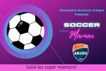 FC Anjou  présente:  SOCCER  Édition Maman!!
