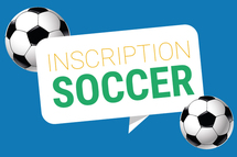 INSCRIPTION pour le soccer d'été / Summer registration